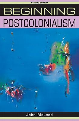 Beginning Postcolonialism By McLeod, John